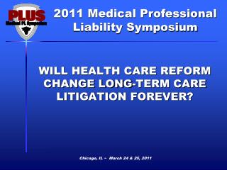 WILL HEALTH CARE REFORM CHANGE LONG-TERM CARE LITIGATION FOREVER?
