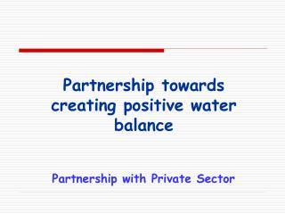 Partnership towards creating positive water balance