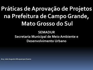 Pr�ticas de Aprova��o de Projetos na Prefeitura de Campo Grande,  Mato Grosso do Sul SEMADUR