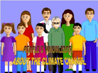 PEOPLE´S  KNOWLEDGE  ABOUT THE CLIMATE CHANGE
