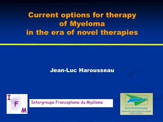 Current options for therapy of Myeloma in the era of novel therapies   Jean-Luc Harousseau