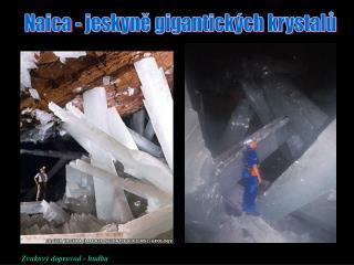 Naica - jeskyn? gigantick�ch krystal?