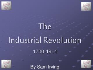 The  Industrial Revolution 1700-1914