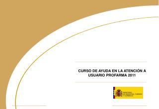 CURSO DE AYUDA EN LA ATENCIÓN A USUARIO PROFARMA 2011