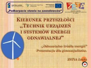 """Kierunek przyszłości ,,Technik urządzeń  i systemów energii odnawialnej"""""""