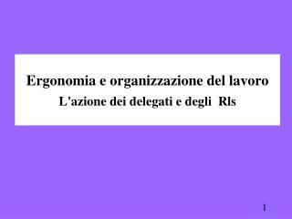 Ergonomia e organizzazione del lavoro L'azione dei delegati e degli  Rls