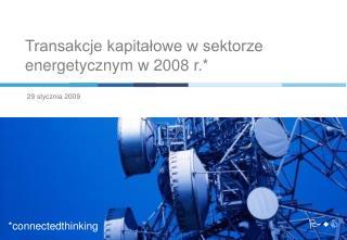 Transakcje kapitałowe w sektorze  energetycznym w 2008 r.*