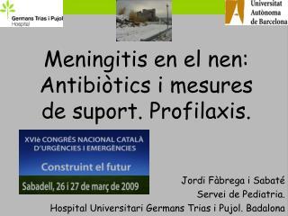 Meningitis en el nen:  Antibiòtics i mesures de suport. Profilaxis.