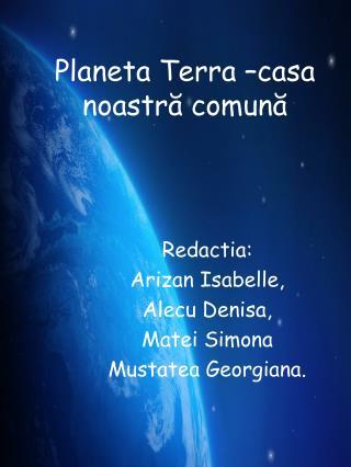 Planeta Terra –casa noastr ă  comun ă