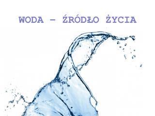 WODA – ŹRÓDŁO ŻYCIA