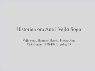 Historien om Ane i Vejlø Sogn Vejlø sogn, Hammer Herred, Præstø Amt