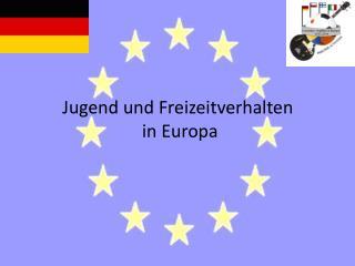 Jugend und Freizeitverhalten  in Europa