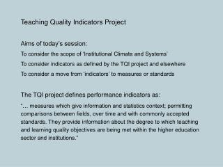 Teaching Quality Indicators Project Aims of today's session: