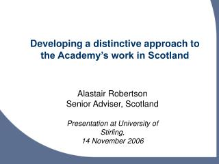 Developing a distinctive approach to the Academy�s work in Scotland