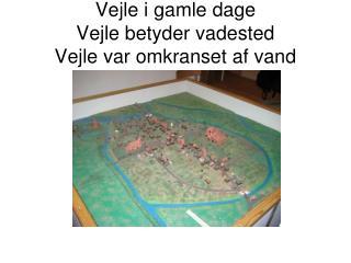 Vejle i gamle dage Vejle betyder vadested  Vejle var omkranset af vand