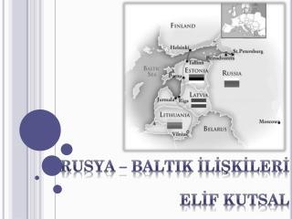 Rusya –  Baltik İlİşkİlerİ