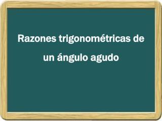 Razones trigonométricas de un ángulo agudo