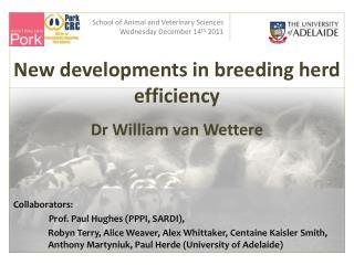 New developments  in breeding herd efficiency Dr William  van  Wettere