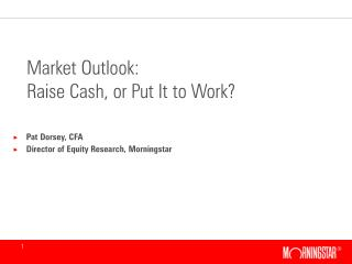 Market Outlook:  Raise Cash, or Put It to Work?