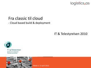 Fra classic til cloud  - Cloud based build & deployment