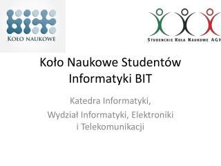 Koło Naukowe  S tudentów Informatyki BIT