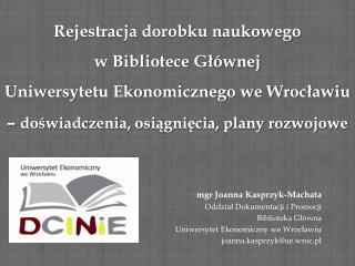 mgr Joanna Kasprzyk-Machata Oddział Dokumentacji i Promocji Biblioteka Główna