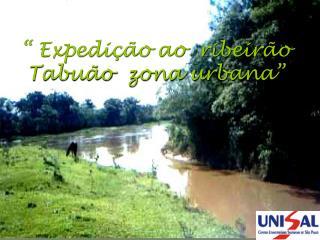 """"""" Expedição ao  ribeirão Tabuão  zona urbana"""""""