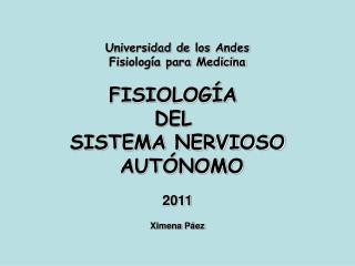 Universidad de los Andes Fisiología para Medicina FISIOLOGÍA  DEL  SISTEMA NERVIOSO  AUTÓNOMO 2011