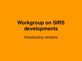 Workgroup on SIRS developments