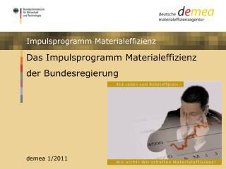 Das Impulsprogramm Materialeffizienz der Bundesregierung demea 1/2011