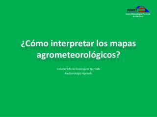¿Cómo interpretar los mapas agrometeorológicos?