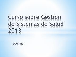Curso sobre  Gestion  de Sistemas de Salud 2013