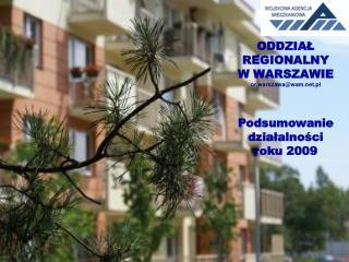 ODDZIAŁ      REGIONALNY  W WARSZAWIE or.warszawa@wam.pl Podsumowanie działalności  roku 2009