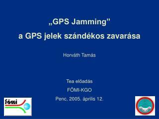 """"""" GPS Jamming"""" a GPS jelek szándékos zavarása Horváth Tamás Tea előadás FÖMI-KGO"""