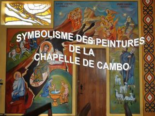 SYMBOLISME DES PEINTURES  DE LA CHAPELLE DE CAMBO