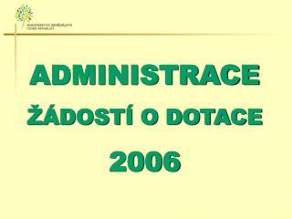 ADMINISTRACE ŽÁDOSTÍ O DOTACE 2006