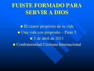 FUISTE FORMADO PARA SERVIR A DIOS