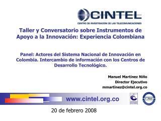 Manuel Martínez Niño Director Ejecutivo mmartinez@cintel.co