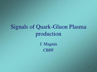Signals of Quark-Gluon Plasma production