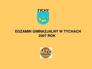 EGZAMIN GIMNAZJALNY W TYCHACH  2007 ROK
