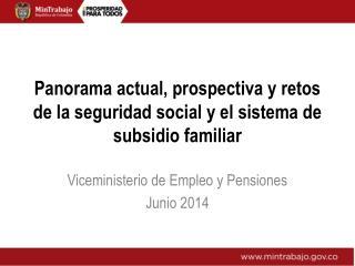 Panorama actual, prospectiva y retos de la seguridad social y el sistema de subsidio familiar
