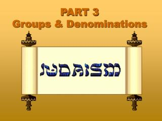 PART 3 Groups & Denominations
