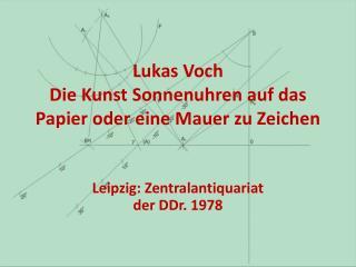 Lukas  Voch Die Kunst  Sonnenuhren auf das Papier  oder  eine  Mauer  zu Zeichen