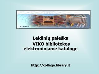 Leidinių paieška  VIKO bibliotekos elektroniniame kataloge  college .library.lt