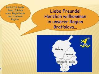 Liebe Freunde! H erzlich willkommen  in unserer  R egion  Bratislava...