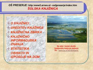OŠ PRESERJE: http:/www2.arnes.si/~osljpreserje/index.htm ŠOLSKA  KNJIŽNICA