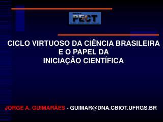 CICLO VIRTUOSO DA CIÊNCIA BRASILEIRA E O PAPEL DA  INICIAÇÃO CIENTÍFICA