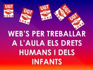 WEB'S PER TREBALLAR  A L'AULA ELS DRETS  HUMANS I DELS INFANTS