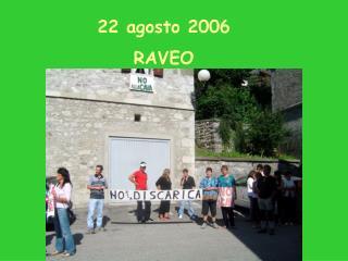 22 agosto 2006 RAVEO