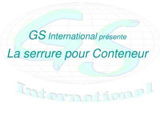 GS  International  présente La serrure pour Conteneur